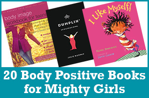 20 Body Image Positive Books for Mighty Girls