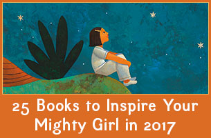 Big Dreams for a New Year: 25 Books to Inspire Your Mighty Girl in 2017