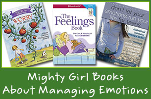 Understanding The Way I Feel: 30 Mighty Girl Books About Managing Emotions