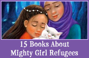 Seeking Safety in a New Land: 15 Books About Mighty Girl Refugees