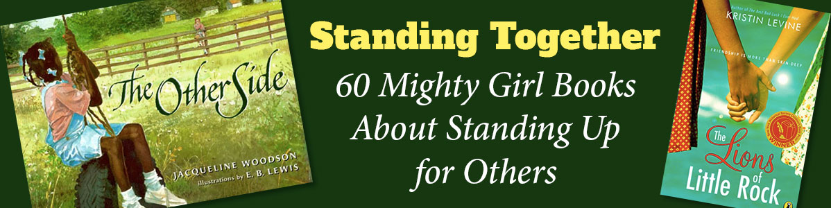 Standing Together: 60 Mighty Girl Books About Standing Up for Others